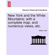 New York and the White Mountains; With a Complete Map, and Numerous Views, Etc.