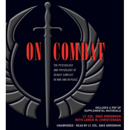 On Combat : The Psychology and Physiology of Deadly Conflict in War and in -