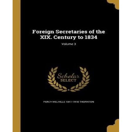 Foreign Secretaries of the XIX. Century to 1834; Volume 3