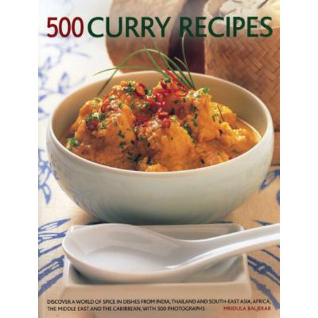 500 Curry Recipes : Discover a World of Spice in Dishes from India, Thailand and South-East Asia, Africa, the Middle East and the Caribbean, with 500 Photographs (Easy Medieval Food Recipes For Kids)