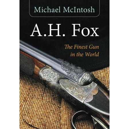 A.H. Fox : The Finest Gun in the World