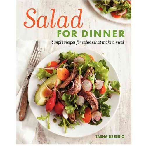 Salad for Dinner: Simple Recipes for Salads That Make a Meal