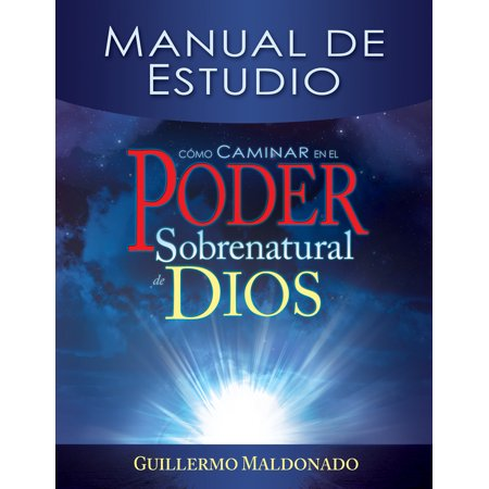 Cómo caminar en el poder sobrenatural de Dios: Manual de
