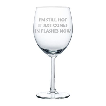 Wine Glass Goblet Funny Menopause I'm Still Hot It Just Comes In Flashes Now (10 oz) 2007 Italian Still Wine