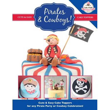 Pirates & Cowboys! Cute & Easy Cake Toppers for Any Pirate Party or Cowboy Celebration! - Cute Pirate