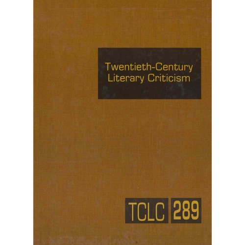 Twentieth-Century Literary Criticism: Criticism Of The Works OfNovelists, Poets, Playwrights, Short Story Writers, And Other Creative Writers Who Lived Between 1900 and 1999, From The Firs