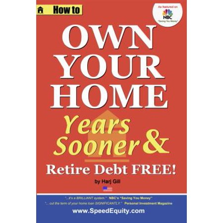 How To Own Your Home Years Sooner   Retire Debt Free  Usa Edition