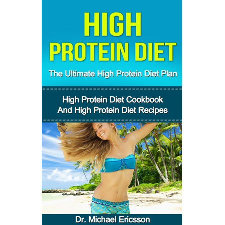 High Protein Diet: The Ultimate High Protein Diet Plan: High Protein Diet Cookbook and High Protein Diet Recipes - eBook