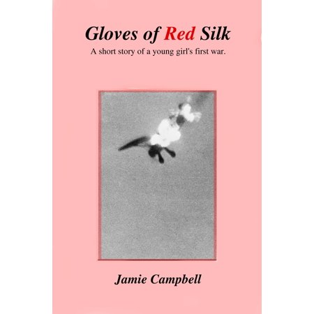 - Gloves of Red Silk: A short story of a young girl's first war - eBook