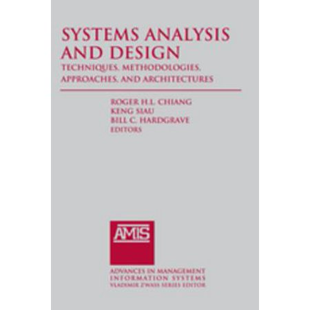 Systems Analysis and Design: Techniques, Methodologies, Approaches, and Architecture -