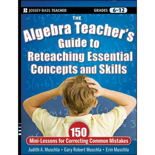 The Algebra Teacher's Guide to Reteaching Essential Concepts and Skills: 150 Mini-Lessons for Correcting Common Mistakes, Grades 6-12