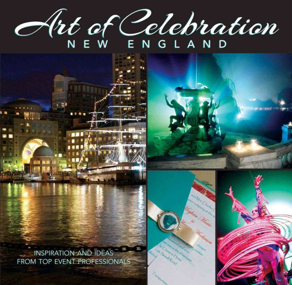 Art of Celebration New England : Inspiration and Ideas from Top Event Professionals