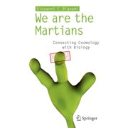 We Are the Martians: Connecting Cosmology with Biology (Paperback)