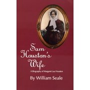 Sam Houston?s Wife : A Biography of Margaret Lea Houston