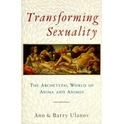 Transforming Sexuality : The Archetypal World of Anima and Animus
