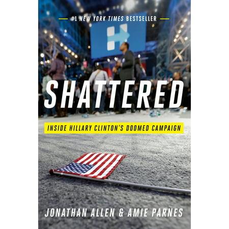 Shattered : Inside Hillary Clinton's Doomed