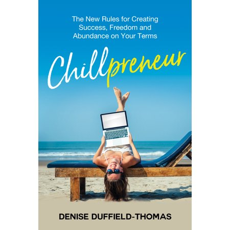 Chillpreneur : The New Rules for Creating Success, Freedom, and Abundance on Your (Short Term Trading In The New Stock Market)
