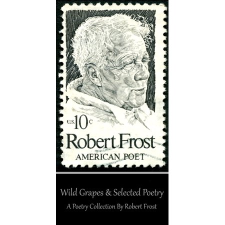 Robert Frost - Wild Grapes & Other Selected Poetry - (Wild Grape)