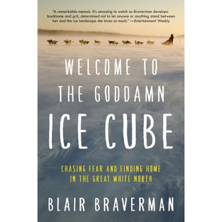 Welcome to the Goddamn Ice Cube : Chasing Fear and Finding Home in the Great White