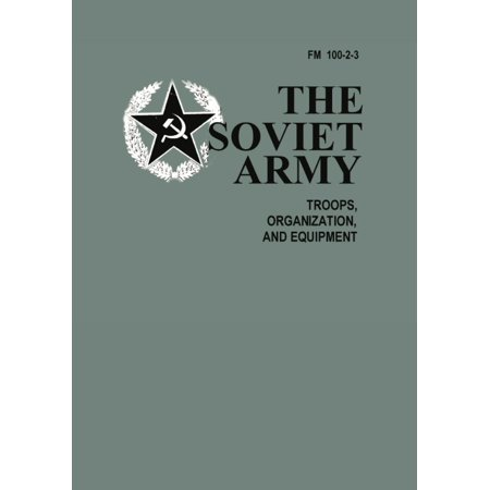 The Soviet Army : Troops, Organization, and Equipment: FM 100-2-3
