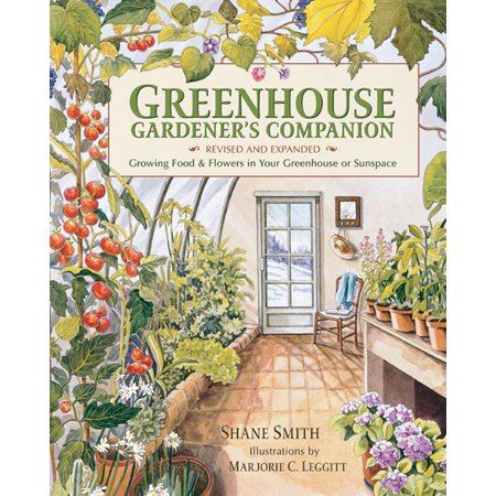 Greenhouse Gardener's Companion, Revised : Growing Food & Flowers in Your Greenhouse or (Growing Flowers In A Greenhouse For Profit)