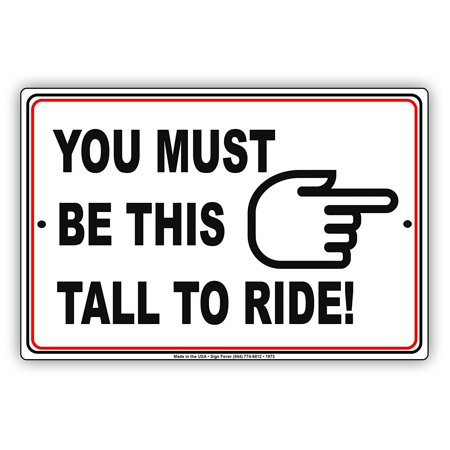 You Must Be This Tall To Ride With Graphic Restriction Alert Caution Warning Notice Aluminum Metal Sign 8