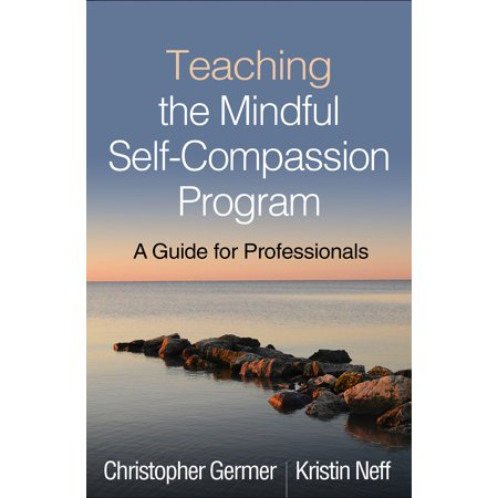 Teaching the Mindful Self-Compassion Program : A Guide for
