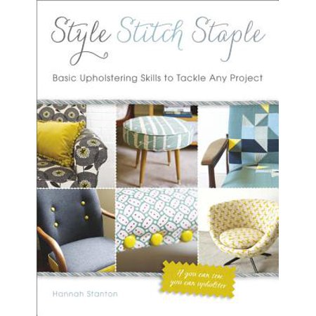 Style, Stitch, Staple : Basic Upholstering Skills to Tackle Any (Andy Styles)