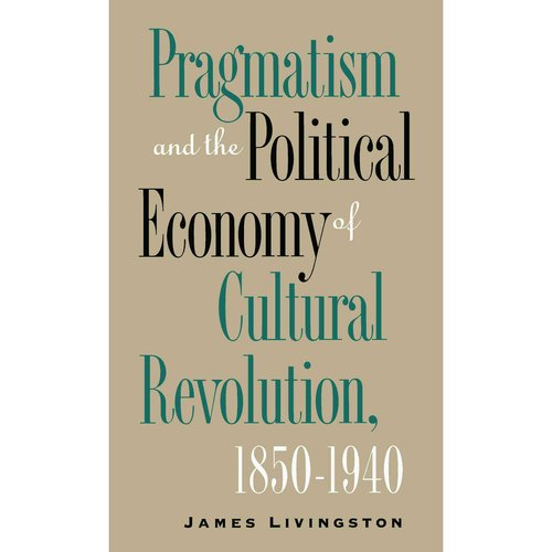 Pragmatism and the Political Economy of Cultural Evolution