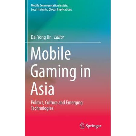 Mobile Gaming In Asia  Politics  Culture And Emerging Technologies
