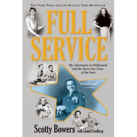 Full Service : My Adventures in Hollywood and the Secret Sex Live of the