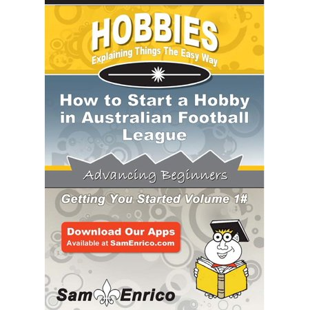 How to Start a Hobby in Australian Football League - eBook Australian Football League Rules