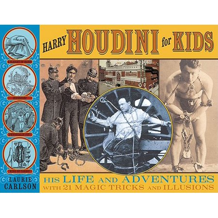 Harry Houdini for Kids : His Life and Adventures with 21 Magic Tricks and Illusions (Halloween Magic Illusions)