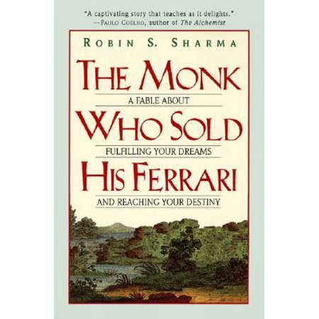 The Monk Who Sold His Ferrari : A Fable about Fulfilling Your Dreams & Reaching Your (Who Made Ferrari)