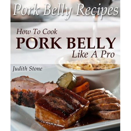 Pork Belly Recipes - How To Cook Pork Belly Like A Pro - eBook