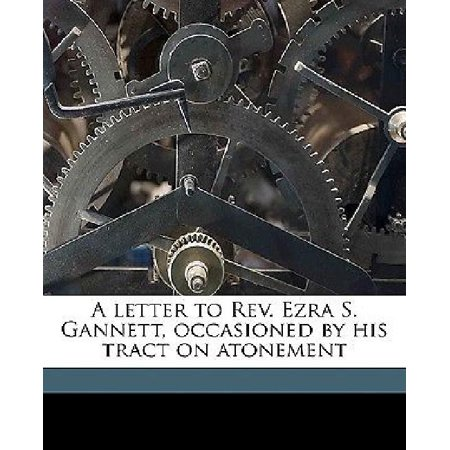 A Letter To Rev  Ezra S  Gannett  Occasioned By His Tract On Atonement