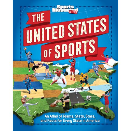The United States of Sports: An Atlas of Teams, Stats, Stars, and Facts for Every State in America (a Sports Illustrated Kids Book) (Hardcover)