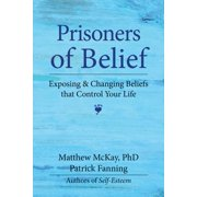 Prisoners of Belief : Exposing and Changing Beliefs That Control Your Life