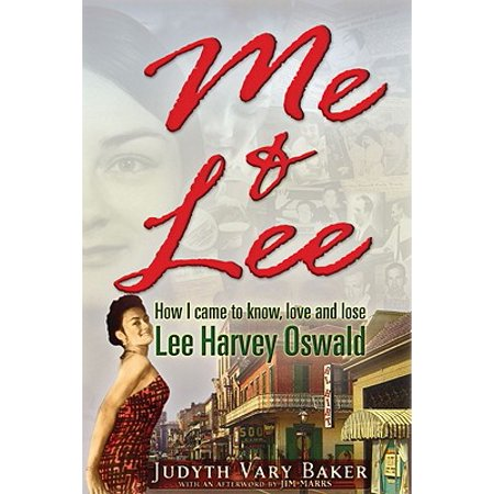 Me & Lee : How I Came to Know, Love and Lose Lee Harvey