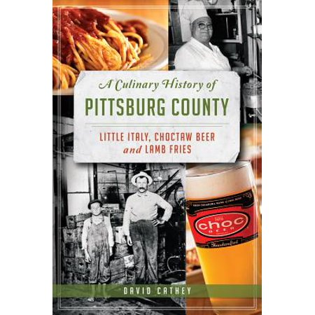 A Culinary History of Pittsburg County : Little Italy, Choctaw Beer and Lamb Fries ()