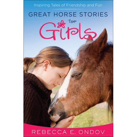 Great Horse Stories for Girls : Inspiring Tales of Friendship and Fun - Horse Gifts For Girls