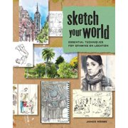 Sketch Your World : Essential Techniques for Drawing on Location (Paperback)