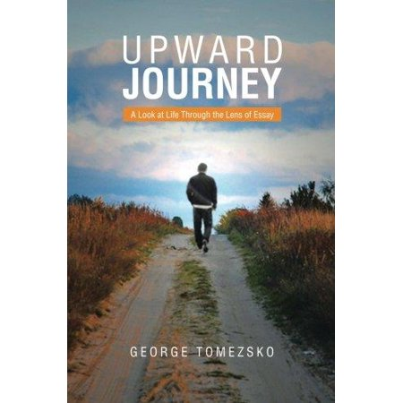 Upward Journey  A Look At Life Through The Lens Of Essay  Walmartcom Upward Journey  A Look At Life Through The Lens Of Essay Who Can Help Do Assignment also How To Write A Proposal For An Essay  Sample Essays High School Students