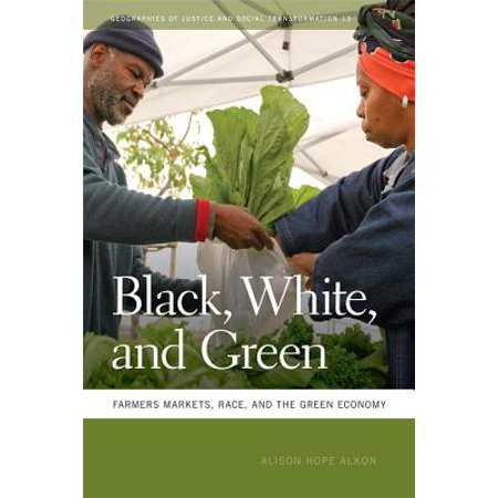 Geographies of Justice and Social Transformation (Hardcover): Black, White, and Green: Farmers Markets, Race, and the Green Economy