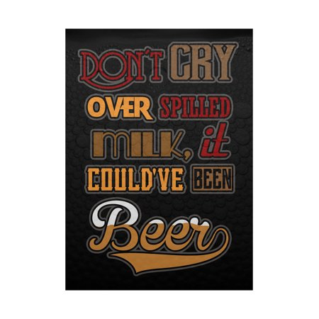 Don't Cry Over Spilled Milk It Could've Been Beer Colorful Print Large Fun Drinking Humor Bar Wall Decoration, 12x18 ()