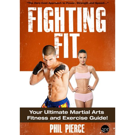 Fighting Fit: Your Ultimate Martial Arts Fitness and Exercise Guide! (Karate, TaeKwondo, Kung Fu, MMA etc) -