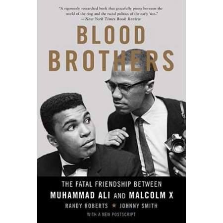 Blood Brothers : The Fatal Friendship Between Muhammad Ali and Malcolm