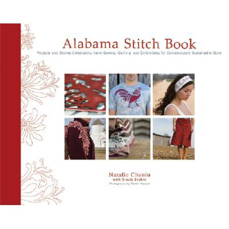 Alabama Stitch Book : Projects and Stories Celebrating Hand-Sewing, Quilting and Embroidery for Contemporary Sustainable Style