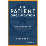 The Patient Organization : Attracting, Engaging, and Empowering Team Players