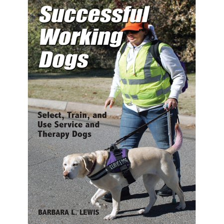 Successful Working Dogs: Select, Train, and Use Service and Therapy Dogs -